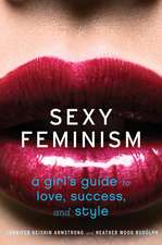 Sexy Feminism: A Girl's Guide to Love, Success, and Style