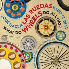 ¿Qué hacen las ruedas todo el día?/What Do Wheels Do All Day? bilingual board book