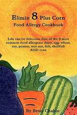 Elimin 8 Plus Corn Food Allergy Cookbook Life Can Be Delicious, Free of the 8 Most Common Food Allergens:  Dairy, Egg, Wheat, Soy, Peanut, Tree Nut, Fi