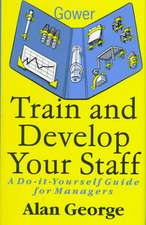 Train and Develop Your Staff: A Do-It-Yourself Guide for Managers