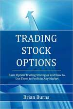 Trading Stock Options: Basic Option Trading Strategies and How to Use Them to Profit in Any Market