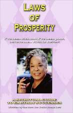 Laws of Prosperity:  I've Been Rich and I've Been Poor, Believe Me... Rich Is Better!