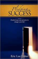 Pledging for Success:  Finally Keep Your Promise to Change Your Life!