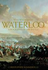 Who Was Who at Waterloo:  A Biography of the Battle