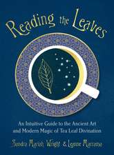 Reading the Leaves: An Intuitive Guide to the Ancient Art and Modern Magic of Tea Leaf Divination