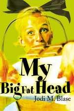 My Big Fat Head