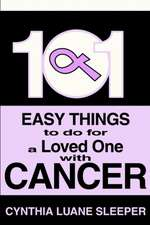 101 Easy Things to Do for a Loved One with Cancer