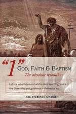 """1"" God, Faith & Baptism-The Absolute Resolution"