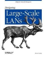 Designing Large Scale LANs:  A Survival Guide
