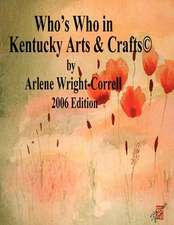 Who's Who in Kentucky Arts & Crafts(c) 2006 Edition