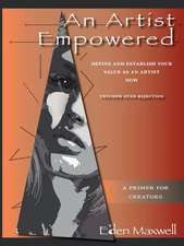 An Artist Empowered:  Define and Establish Your Value as an Artist-Now