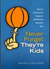 Never Forget They're Kids - Ideas for Coaching Your Daughter's 4th - 8th Grade Basketball Team