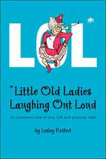 Lol* *Little Old Ladies, Laughing Out Loud
