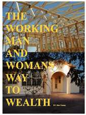 The Working Man and Womans Way to Wealth