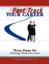 Fast Track Your Career:  Three Steps for Finding Work You Love