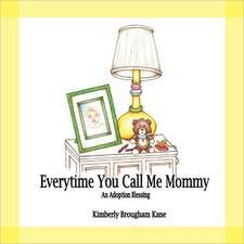 Every Time You Call Me Mommy-An Adoption Blessing