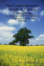 The Comprehensive Guide to Cancer Caregiving