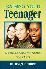 Raising Your Teenager:  5 Crucial Skills for Moms and Dads