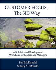Customer Focus - The Sid Way:  A Self-Initiated Development Workbook for Leaders and Managers