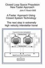 Closed Loop Space Propulsion New Faster Approach:  The Next Step in Space Travel