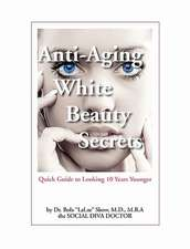 Anti-Aging White Beauty Secrets:  Quick Guide to Looking 10 Years Younger