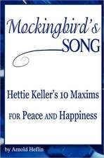 Mockingbird's Song:  Hettie Keller's 10 Maxims for Peace and Happiness