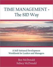 Time Management - The Sid Way:  A Self-Initiated Development Workbook for Leaders and Managers