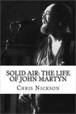 Solid Air:  The Life of John Martyn