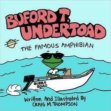 Buford T. Undertoad the Famous Amphibian:  Based on a True Country
