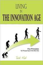Living in the Innovation Age:  Five Principles for Prospering in This New Era