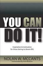 You Can Do It!:  Inspiration and Motivation for Those Daring to Dream Big
