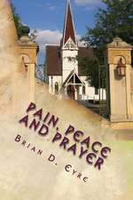 Pain, Peace and Prayer:  Lines about Life, Loss and Love