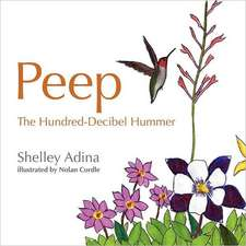 Peep, the Hundred Decibel Hummer:  A Picture Book for Early Readers, Based on True Events