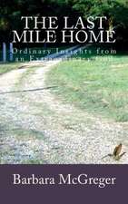 The Last Mile Home:  An Adventurous Love Story.