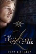 The Legacy of Eagle Creek:  Secrets of Eagle Creek