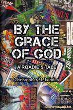 By the Grace of God, a Roadie's Tale