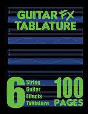 Guitar Fx Tablature 6-String Guitar Effects Tablature 100 Pages