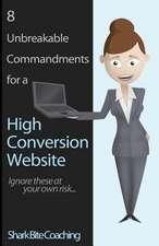 8 Unbreakable Commandments for a High Conversion Website