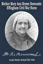 Mother Mary Ann Brown Newcomb:  Effingham Civil War Nurse