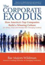 The Corporate Exodus: How America's Top Companies Build a Winning Culture (to Attract, Keep, and Develop Their Emerging Leaders)