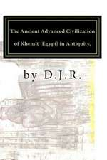 The Ancient Advanced Civilization of Khemit {Egypt} in Antiquity.