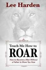Teach Me How to Roar