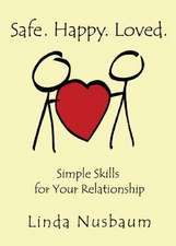 Safe. Happy. Loved. Simple Skills for Your Relationship