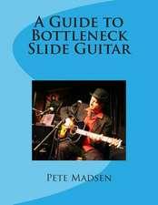 A Guide to Bottleneck Slide Guitar