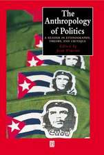 The Anthropology of Politics: A Reader in Ethnography, Theory, and Critique