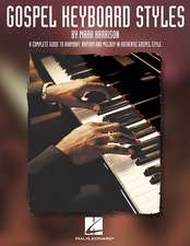 Gospel Keyboard Styles: A Complete Guide to Harmony, Rhythm and Melody in Authentic Gospel Style