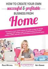 How to Create Your Own Successful and Profitable Business from Home