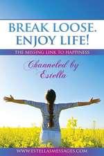 Break Loose. Enjoy Life!