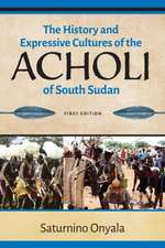 History and Expressive Cultures of the Acholi of South Sudan