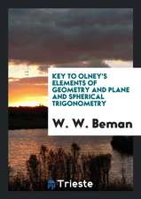 Key to Olney's Elements of Geometry and Plane and Spherical Trigonometry, with an Introduction ...